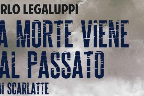 La morte viene dal passato, il nuovo thriller di Carlo Legaluppi