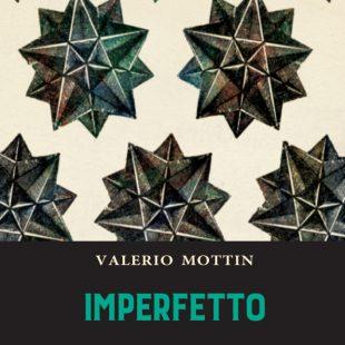 L'imperfetto: torna in libreria Valerio Mottin