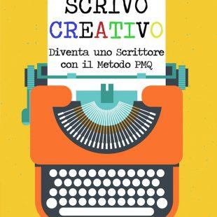 Scrivo creativo – Diventa uno Scrittore con il Metodo PMQ