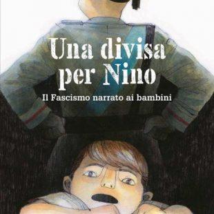 """""""Una divisa per Nino – Il fascismo narrato ai bambini"""""""