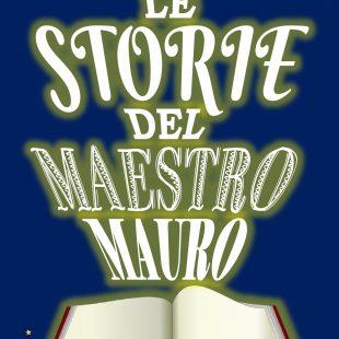 """""""Le storie del maestro Mauro"""" di Mauro Gelo"""