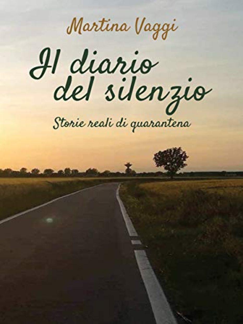 """""""Il diario del silenzio. Storie reali di quarantena"""" di Martina Vaggi"""