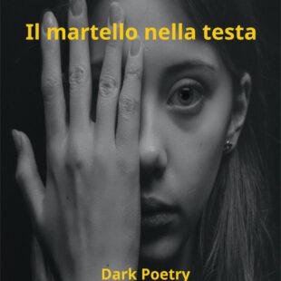 """""""Il martello nella testa"""" poesie di Stefano Fortelli"""
