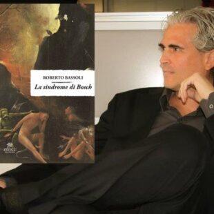 """""""La sindrome di Bosch"""" la nuova opera di Roberto Bassoli"""